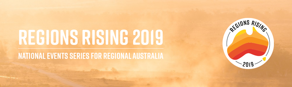 Regions Rising 2019 | National Events Series for Regional Australia