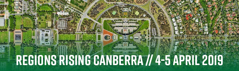 Regions Rising Canberra // 4-5 April 2019