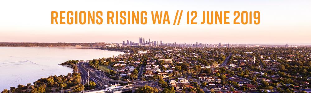 Regions Rising WA // 12 June 2019