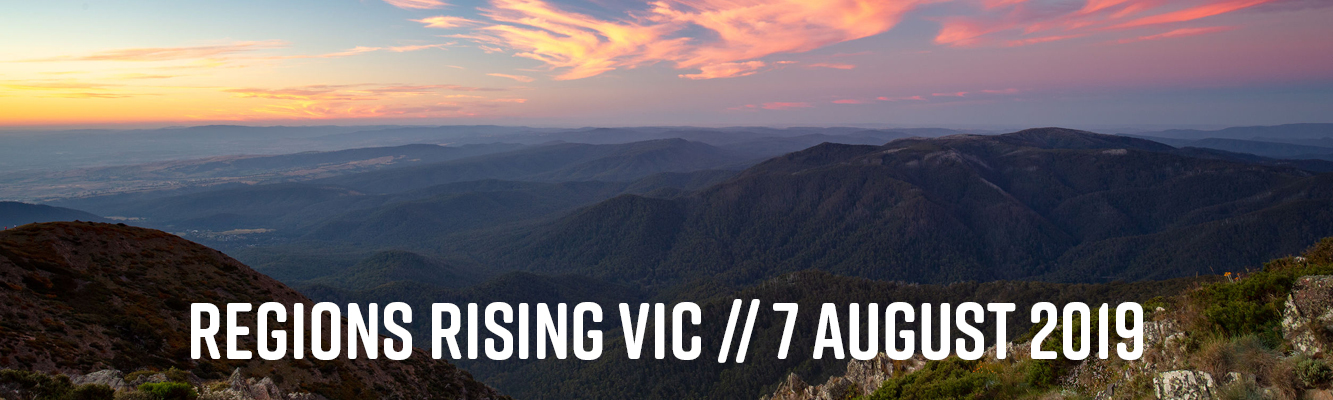 Regions Rising VIC // 7 August 2019