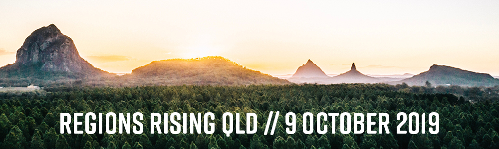 Regions Rising QLD // 9 October 2019