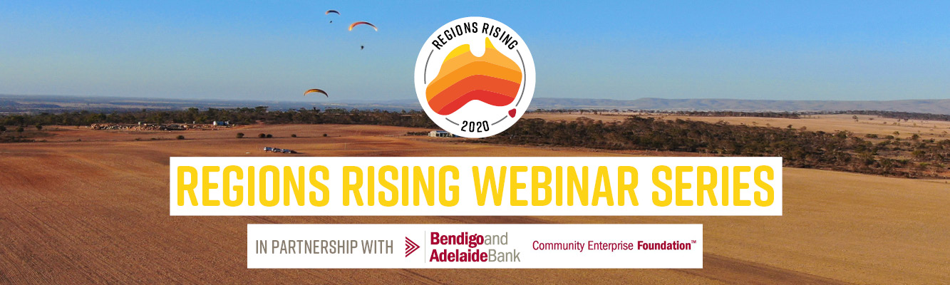 Regions Rising Webinar Series in partnership with Bendigo and Adelaide Bank Community Enterprise Foundation